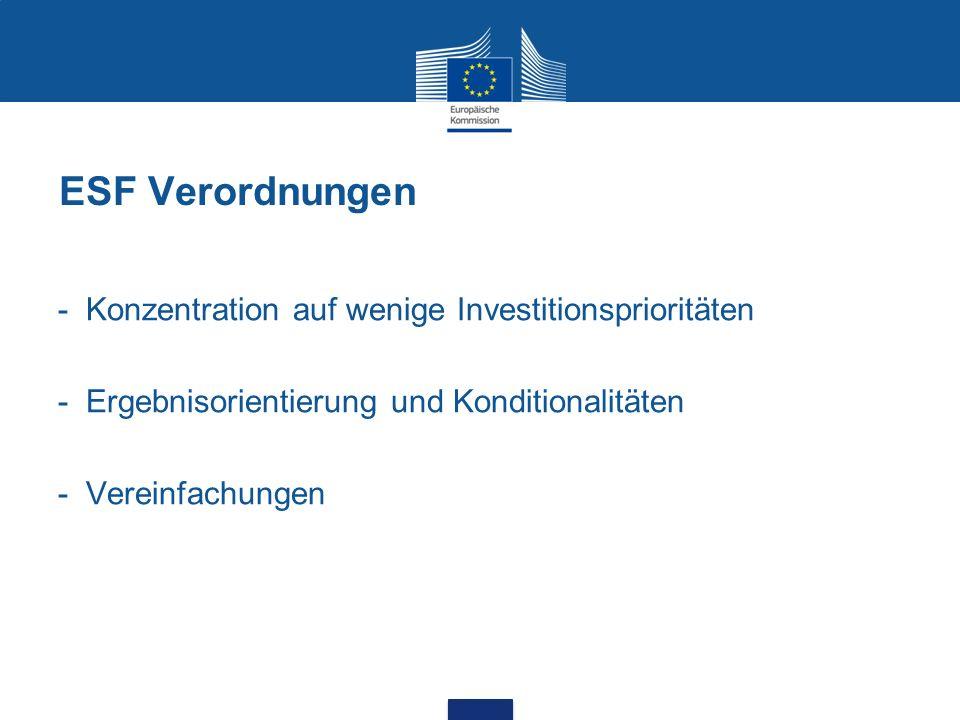 ESF Verordnungen - Konzentration auf wenige Investitionsprioritäten - Ergebnisorientierung und Konditionalitäten - Vereinfachungen