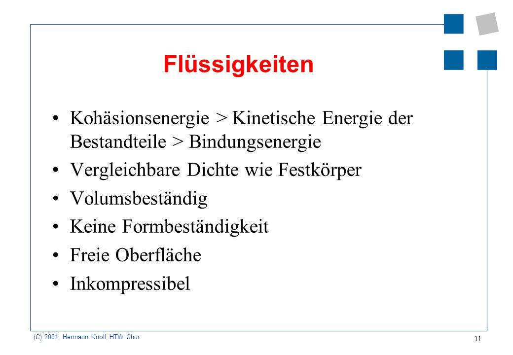 Flüssigkeiten Kohäsionsenergie > Kinetische Energie der Bestandteile > Bindungsenergie. Vergleichbare Dichte wie Festkörper.