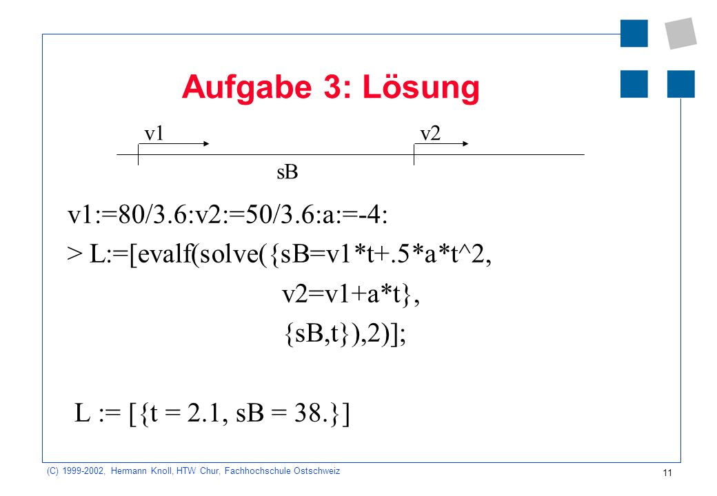 Aufgabe 3: Lösung v1:=80/3.6:v2:=50/3.6:a:=-4: