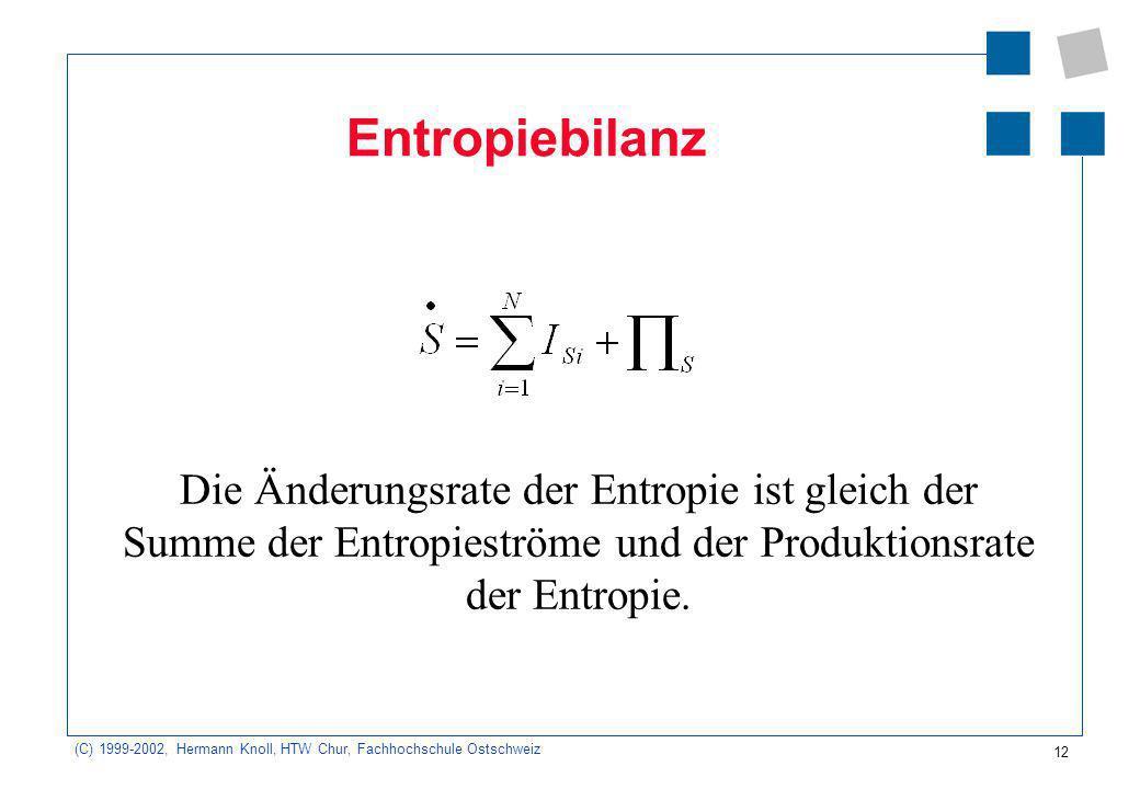 Entropiebilanz Die Änderungsrate der Entropie ist gleich der Summe der Entropieströme und der Produktionsrate der Entropie.