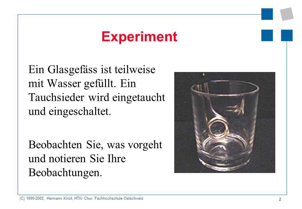 Experiment Ein Glasgefäss ist teilweise mit Wasser gefüllt. Ein Tauchsieder wird eingetaucht und eingeschaltet.
