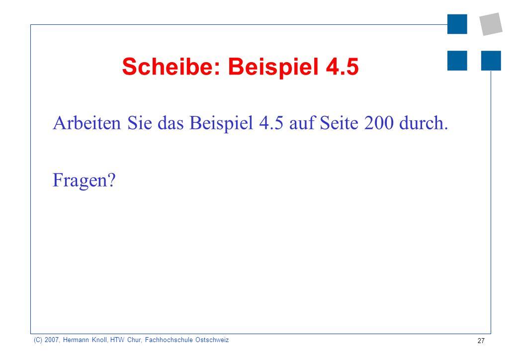 Scheibe: Beispiel 4.5 Arbeiten Sie das Beispiel 4.5 auf Seite 200 durch. Fragen