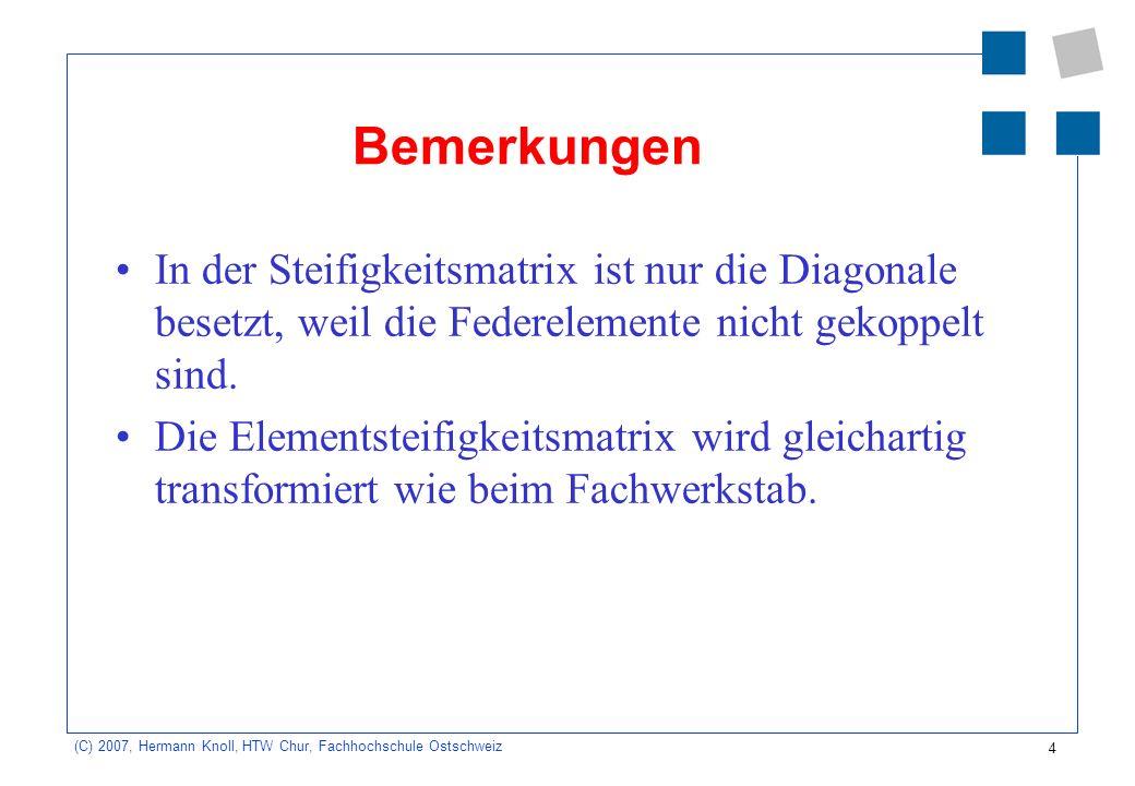 Bemerkungen In der Steifigkeitsmatrix ist nur die Diagonale besetzt, weil die Federelemente nicht gekoppelt sind.