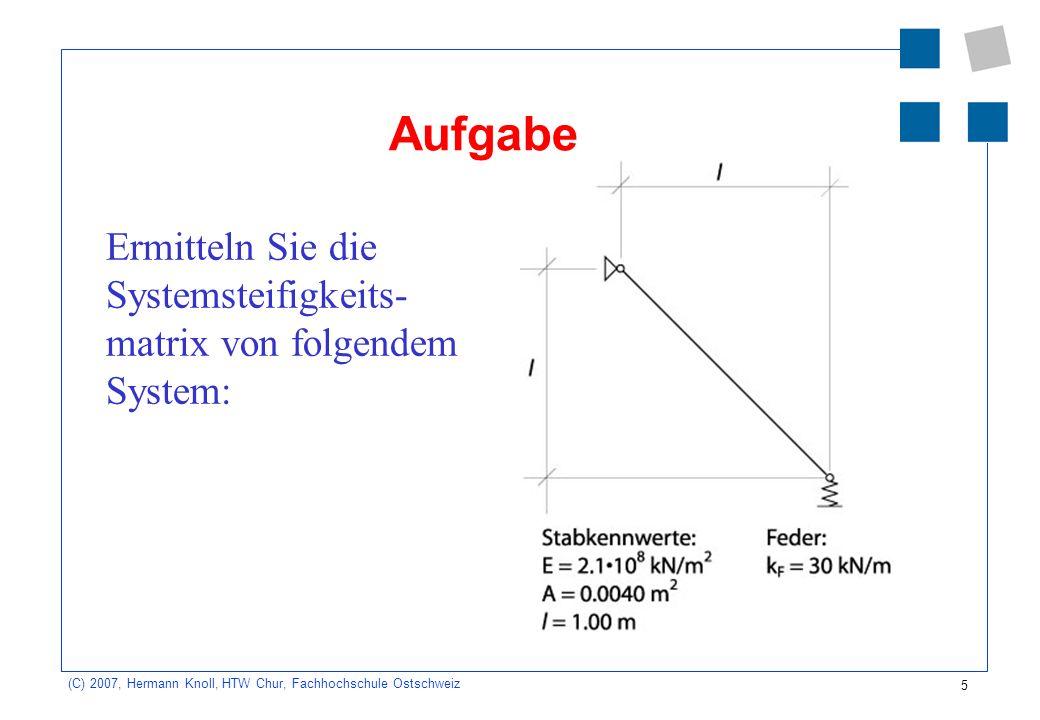Aufgabe Ermitteln Sie die Systemsteifigkeits-matrix von folgendem System: