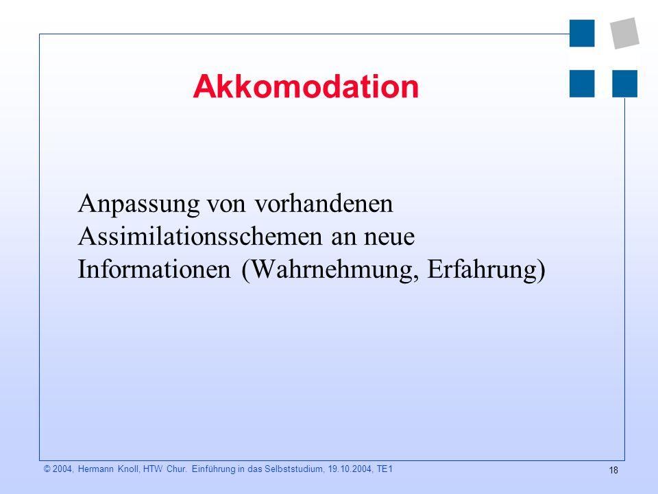 Akkomodation Anpassung von vorhandenen Assimilationsschemen an neue Informationen (Wahrnehmung, Erfahrung)