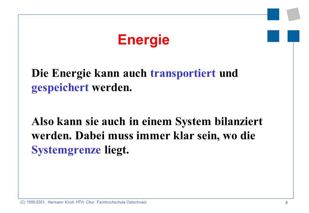 Energie Die Energie kann auch transportiert und gespeichert werden.