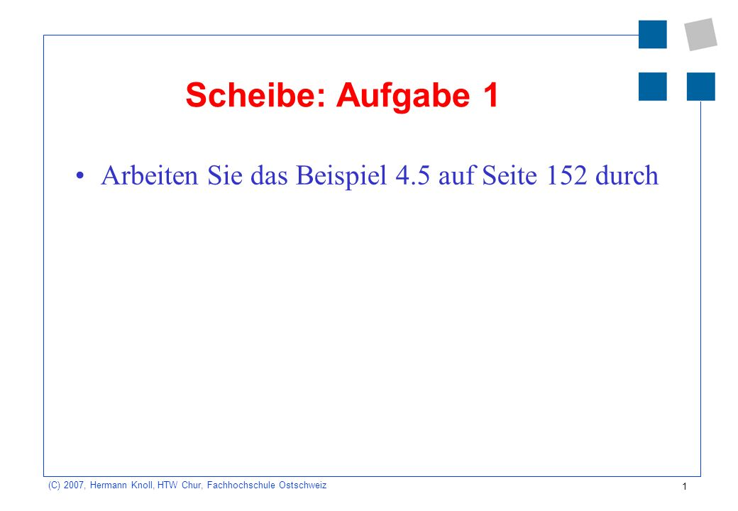 Scheibe: Aufgabe 1 Arbeiten Sie das Beispiel 4.5 auf Seite 152 durch