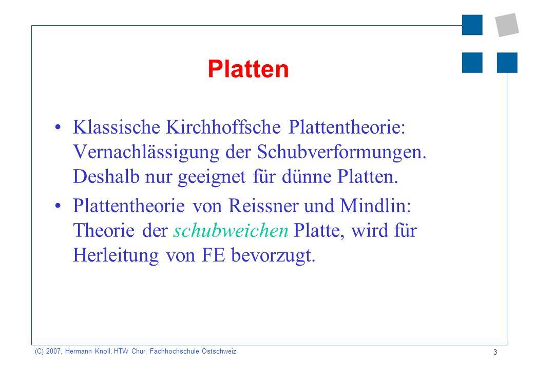 Platten Klassische Kirchhoffsche Plattentheorie: Vernachlässigung der Schubverformungen. Deshalb nur geeignet für dünne Platten.