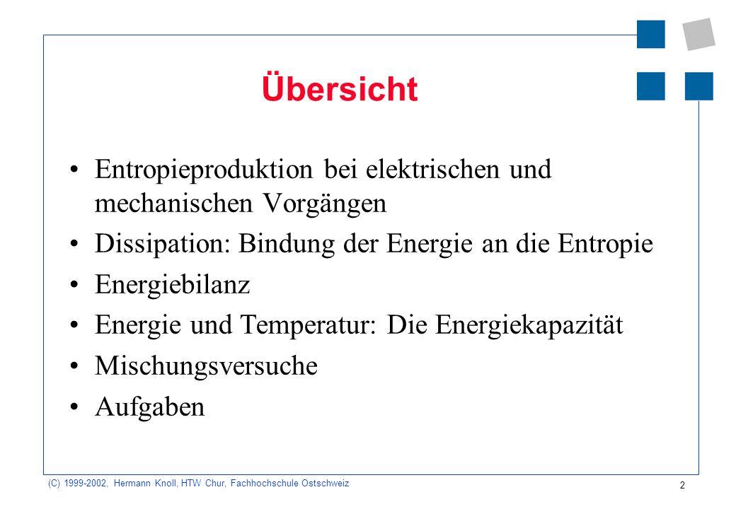 Übersicht Entropieproduktion bei elektrischen und mechanischen Vorgängen. Dissipation: Bindung der Energie an die Entropie.