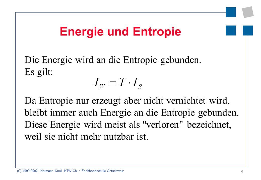 Energie und Entropie Die Energie wird an die Entropie gebunden. Es gilt: