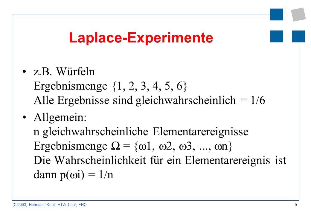 Laplace-Experimente z.B. Würfeln Ergebnismenge {1, 2, 3, 4, 5, 6} Alle Ergebnisse sind gleichwahrscheinlich = 1/6.
