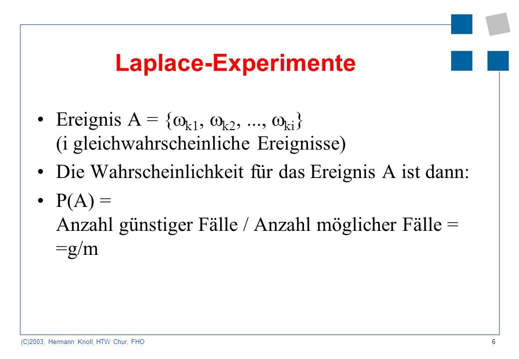 Laplace-Experimente Ereignis A = {k1, k2, ..., ki} (i gleichwahrscheinliche Ereignisse) Die Wahrscheinlichkeit für das Ereignis A ist dann: