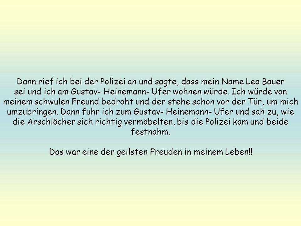 Dann rief ich bei der Polizei an und sagte, dass mein Name Leo Bauer