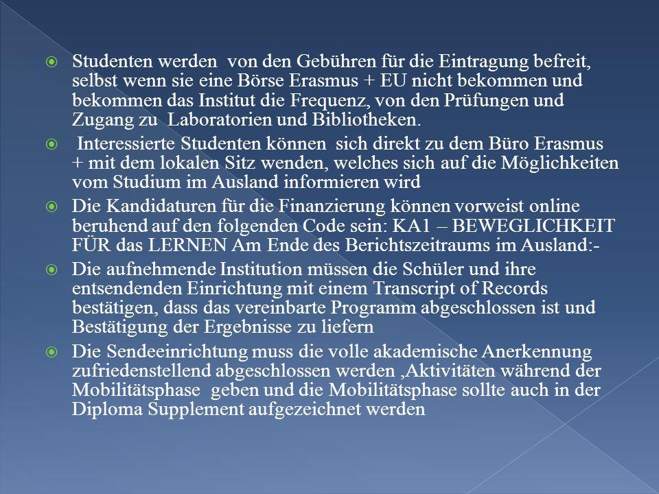 Studenten werden von den Gebühren für die Eintragung befreit, selbst wenn sie eine Börse Erasmus + EU nicht bekommen und bekommen das Institut die Frequenz, von den Prüfungen und Zugang zu Laboratorien und Bibliotheken.