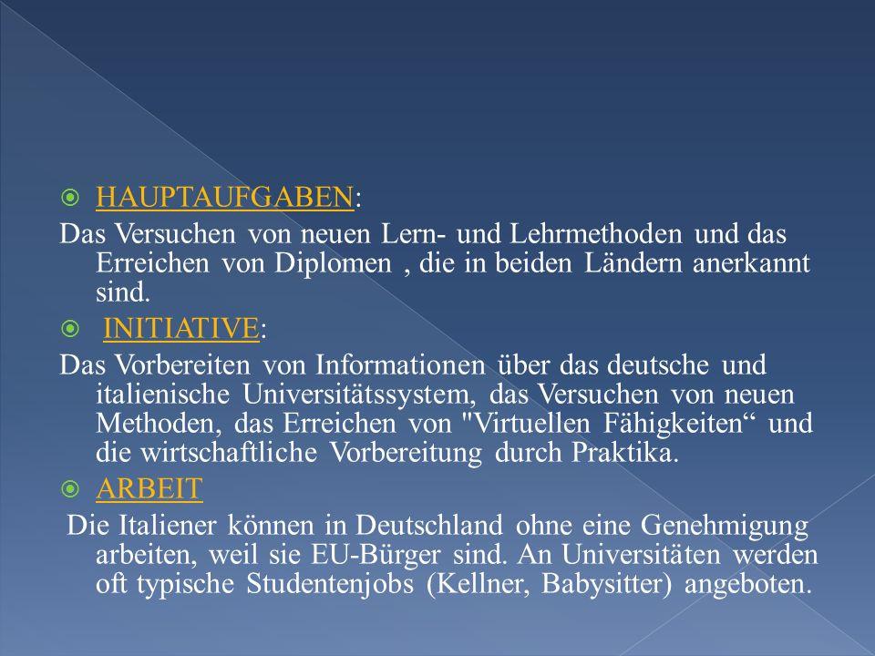 HAUPTAUFGABEN: Das Versuchen von neuen Lern- und Lehrmethoden und das Erreichen von Diplomen , die in beiden Ländern anerkannt sind.