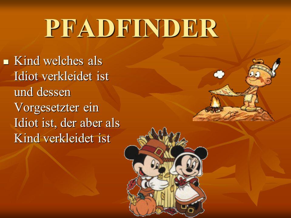 PFADFINDER Kind welches als Idiot verkleidet ist und dessen Vorgesetzter ein Idiot ist, der aber als Kind verkleidet ist.