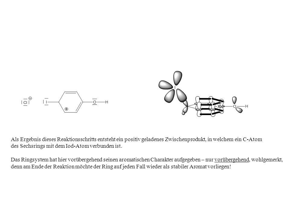 Als Ergebnis dieses Reaktionsschritts entsteht ein positiv geladenes Zwischenprodukt, in welchem ein C-Atom
