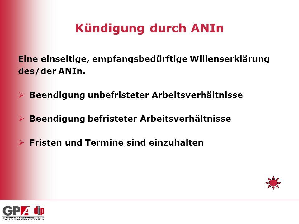 Kündigung durch ANIn Eine einseitige, empfangsbedürftige Willenserklärung. des/der ANIn. Beendigung unbefristeter Arbeitsverhältnisse.