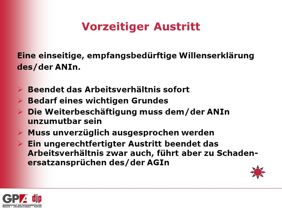 Vorzeitiger Austritt Eine einseitige, empfangsbedürftige Willenserklärung. des/der ANIn. Beendet das Arbeitsverhältnis sofort.