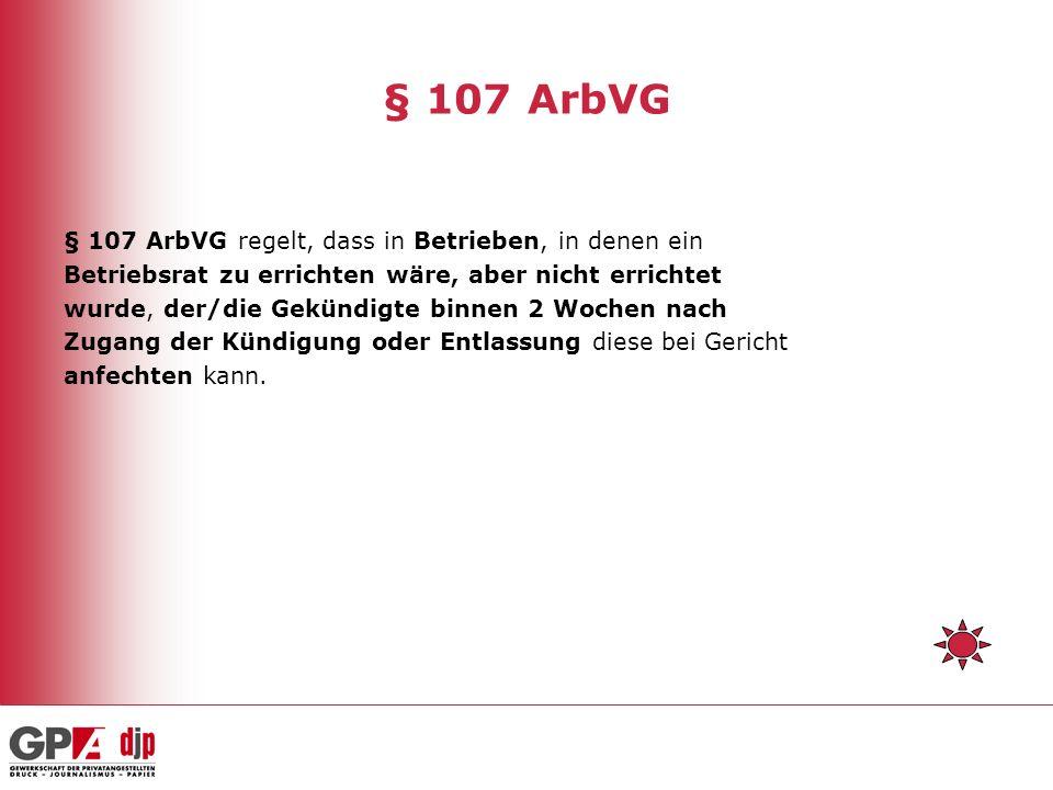 § 107 ArbVG § 107 ArbVG regelt, dass in Betrieben, in denen ein