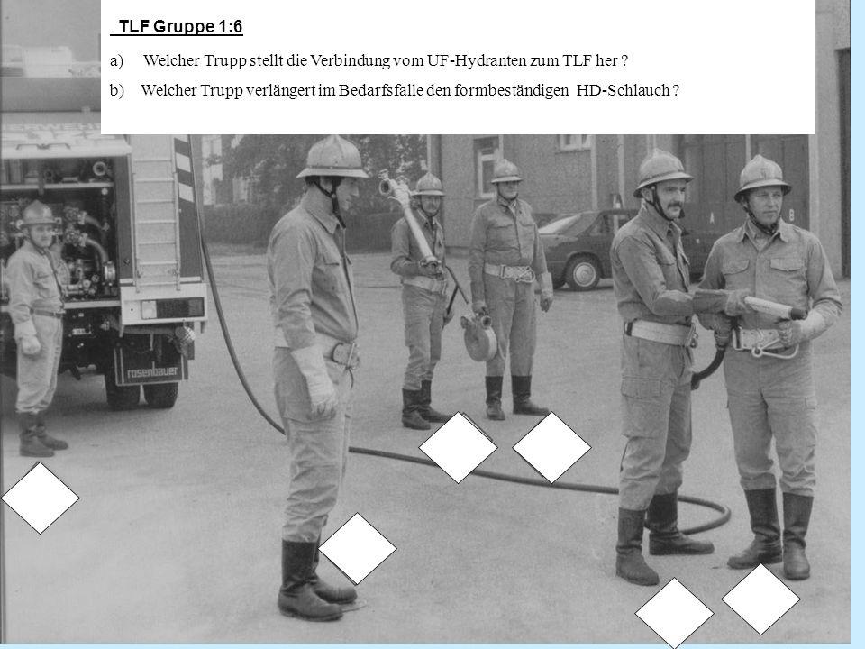 TLF Gruppe 1:6 a) Welcher Trupp stellt die Verbindung vom UF-Hydranten zum TLF her