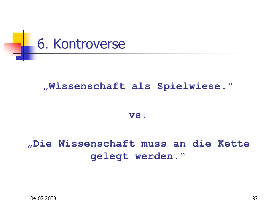 """6. Kontroverse """"Wissenschaft als Spielwiese. vs."""