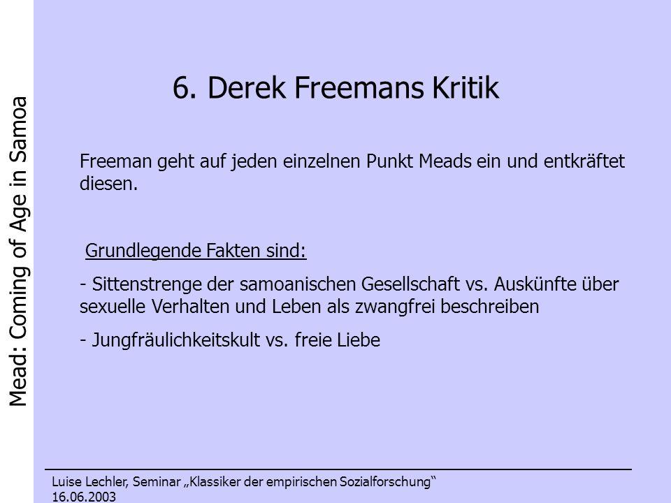 6. Derek Freemans Kritik Freeman geht auf jeden einzelnen Punkt Meads ein und entkräftet diesen. Grundlegende Fakten sind: