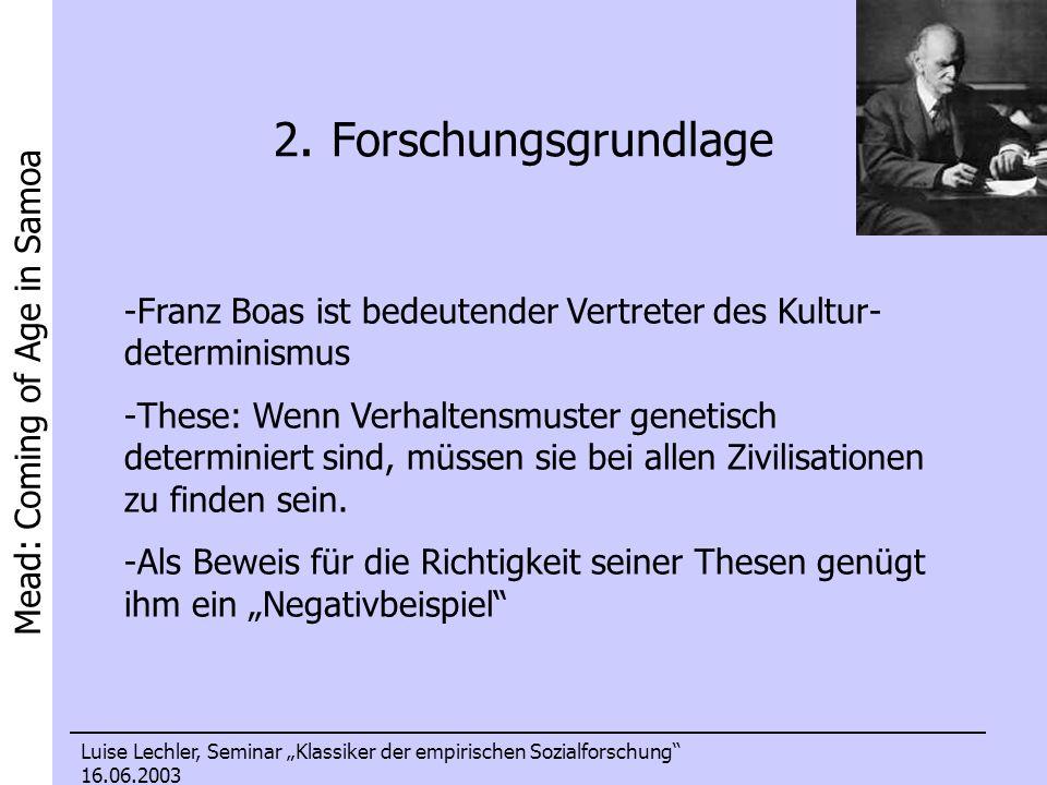 2. Forschungsgrundlage Franz Boas ist bedeutender Vertreter des Kultur-determinismus.