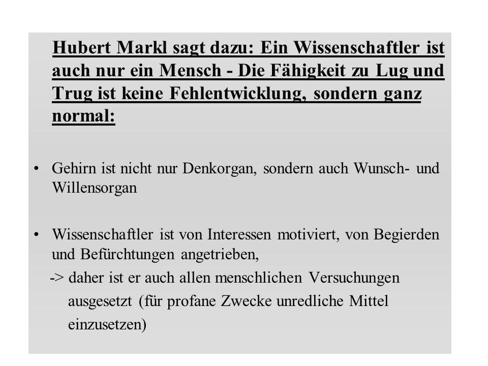 Hubert Markl sagt dazu: Ein Wissenschaftler ist auch nur ein Mensch - Die Fähigkeit zu Lug und Trug ist keine Fehlentwicklung, sondern ganz normal: