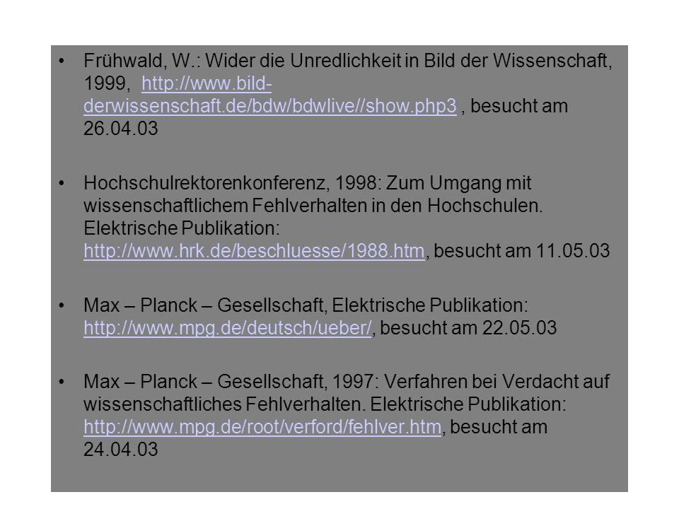 Frühwald, W.: Wider die Unredlichkeit in Bild der Wissenschaft, 1999, http://www.bild-derwissenschaft.de/bdw/bdwlive//show.php3 , besucht am 26.04.03
