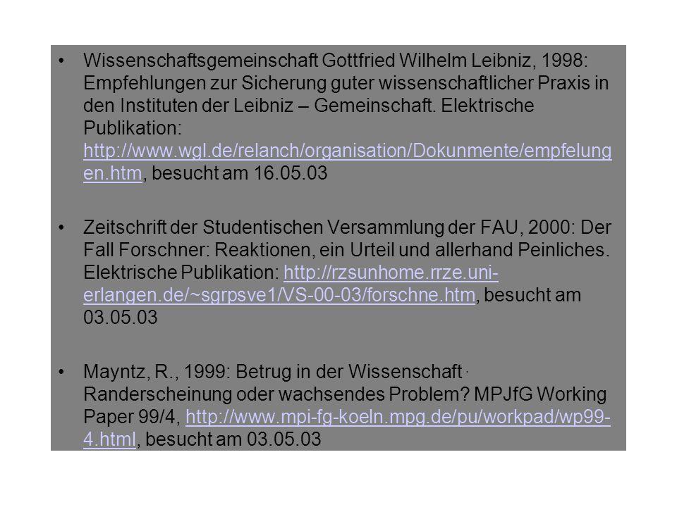 Wissenschaftsgemeinschaft Gottfried Wilhelm Leibniz, 1998: Empfehlungen zur Sicherung guter wissenschaftlicher Praxis in den Instituten der Leibniz – Gemeinschaft. Elektrische Publikation: http://www.wgl.de/relanch/organisation/Dokunmente/empfelungen.htm, besucht am 16.05.03