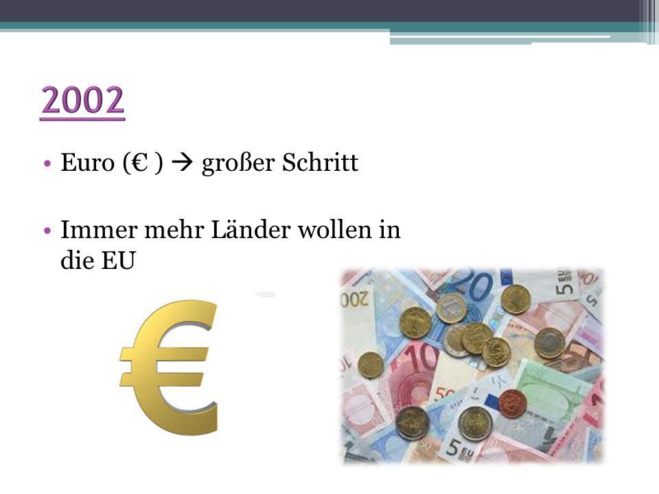 2002 Euro (€ )  großer Schritt Immer mehr Länder wollen in die EU