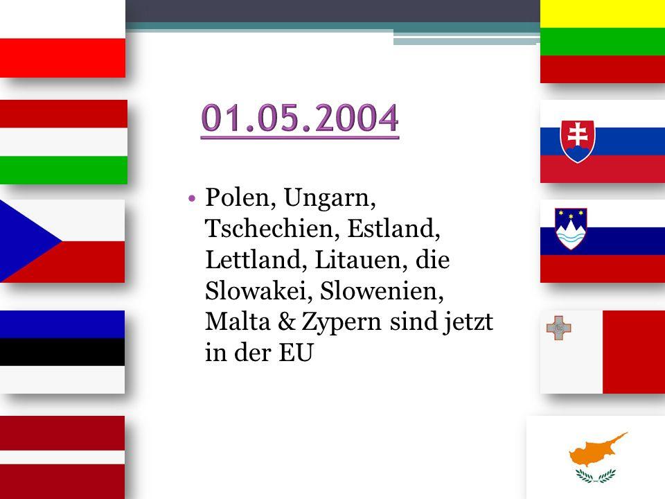 01.05.2004 Polen, Ungarn, Tschechien, Estland, Lettland, Litauen, die Slowakei, Slowenien, Malta & Zypern sind jetzt in der EU.