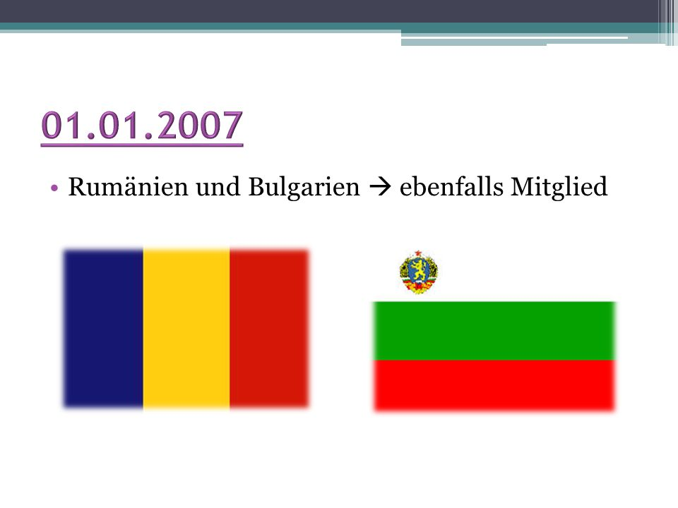 01.01.2007 Rumänien und Bulgarien  ebenfalls Mitglied