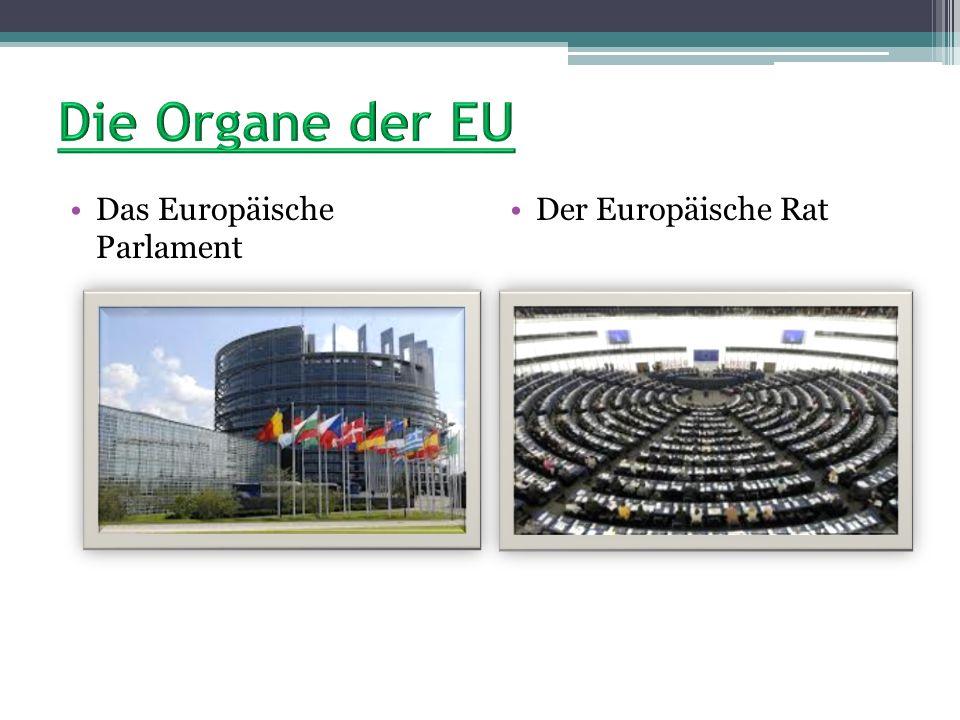 Die Organe der EU Das Europäische Parlament Der Europäische Rat