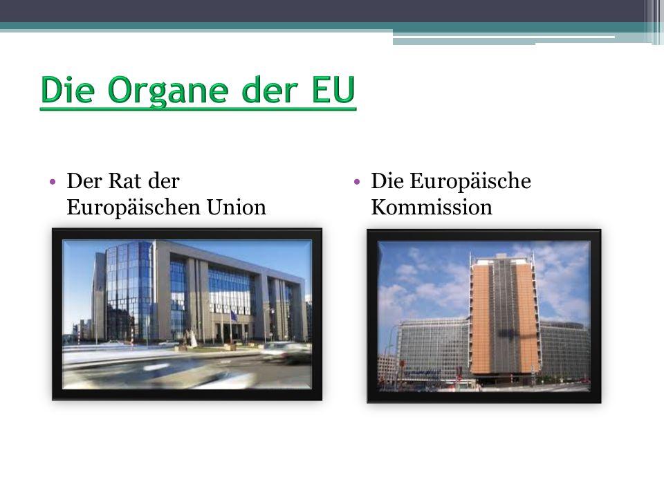 Die Organe der EU Der Rat der Europäischen Union