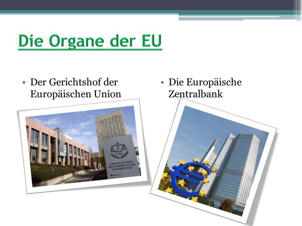 Die Organe der EU Der Gerichtshof der Europäischen Union