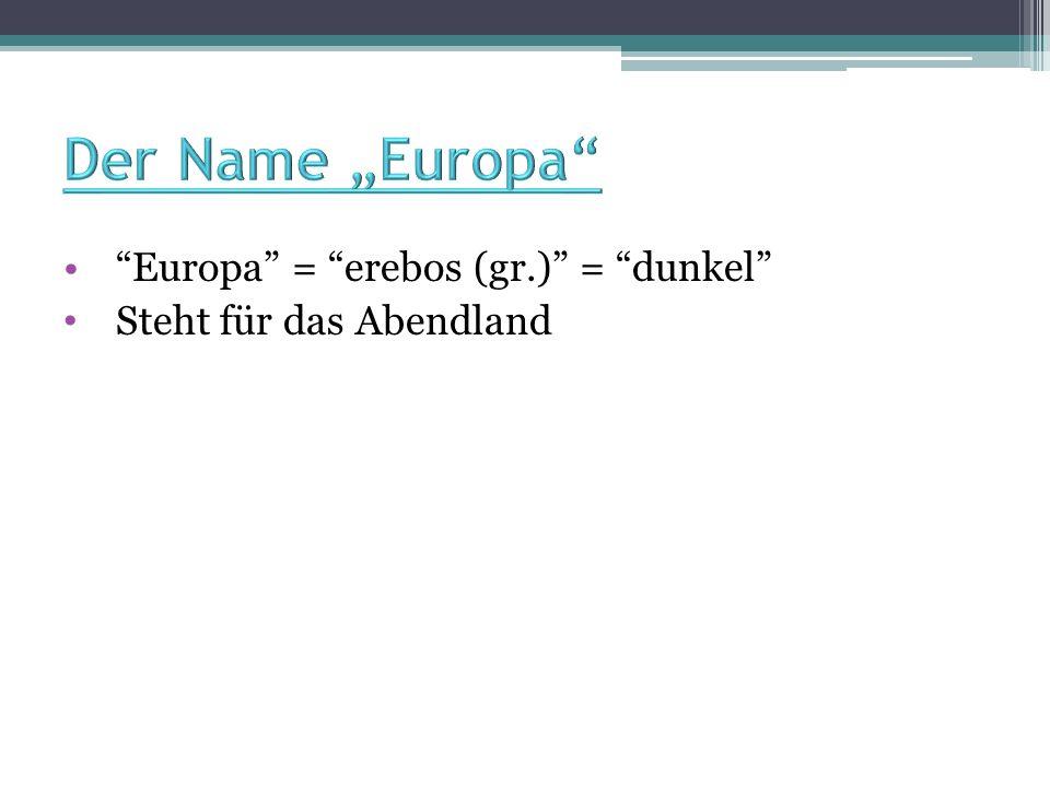 """Der Name """"Europa Europa = erebos (gr.) = dunkel"""