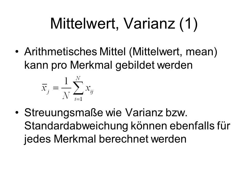 Mittelwert, Varianz (1) Arithmetisches Mittel (Mittelwert, mean) kann pro Merkmal gebildet werden.