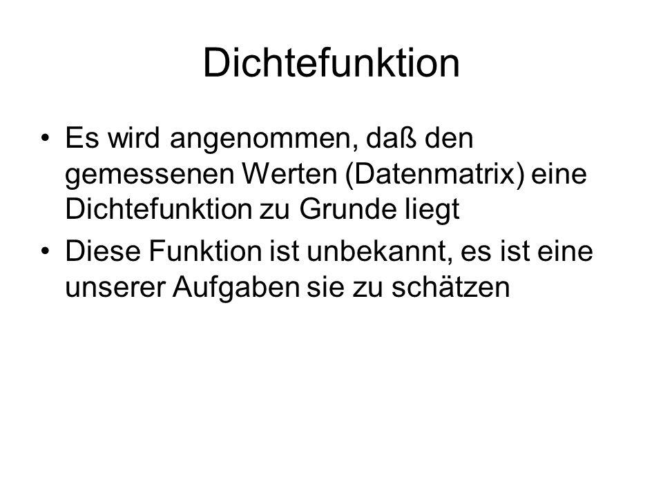 Dichtefunktion Es wird angenommen, daß den gemessenen Werten (Datenmatrix) eine Dichtefunktion zu Grunde liegt.