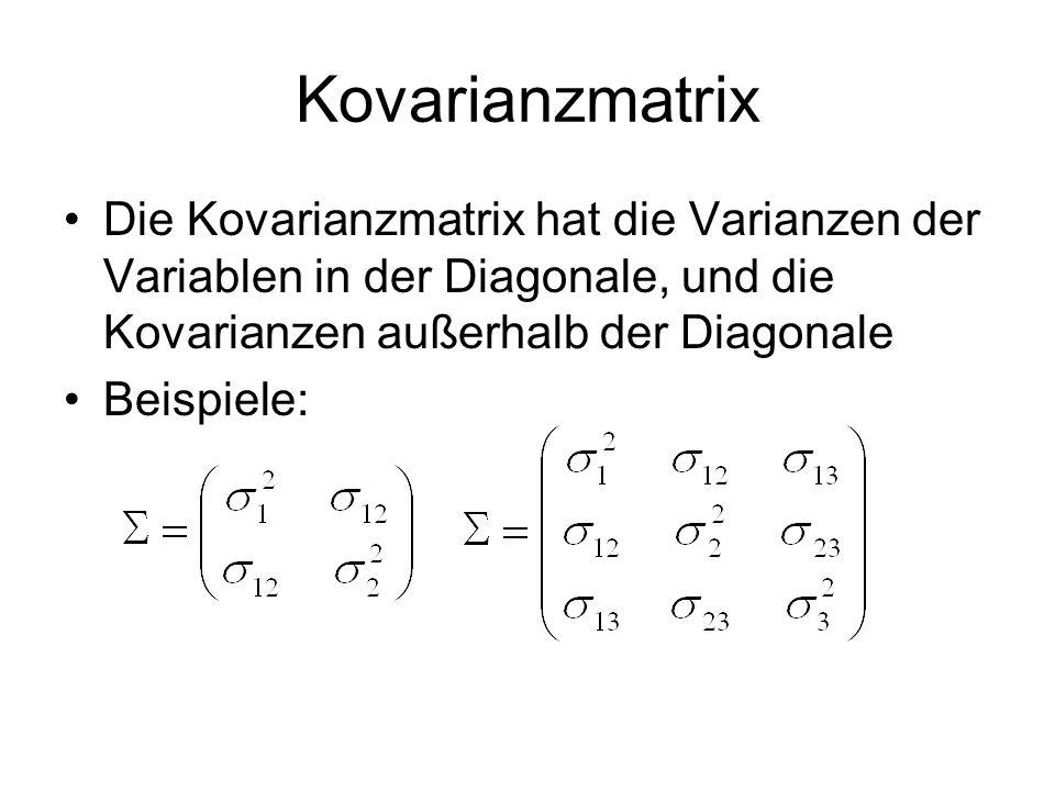 Kovarianzmatrix Die Kovarianzmatrix hat die Varianzen der Variablen in der Diagonale, und die Kovarianzen außerhalb der Diagonale.