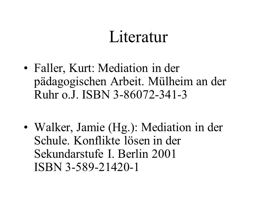 Literatur Faller, Kurt: Mediation in der pädagogischen Arbeit. Mülheim an der Ruhr o.J. ISBN 3-86072-341-3.