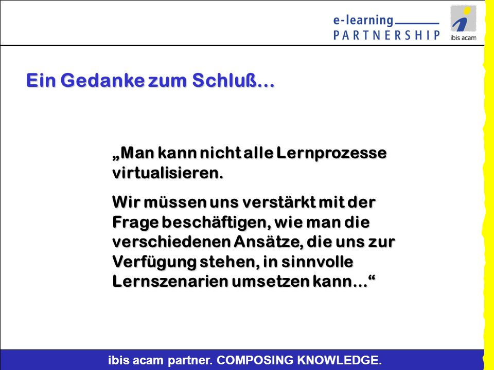 """Ein Gedanke zum Schluß... """"Man kann nicht alle Lernprozesse virtualisieren."""