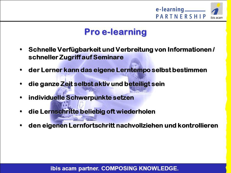 Pro e-learning Schnelle Verfügbarkeit und Verbreitung von Informationen / schneller Zugriff auf Seminare.