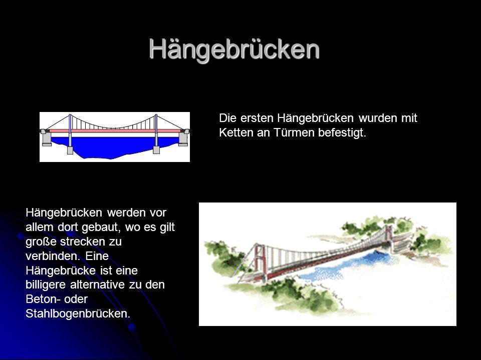 Hängebrücken Die ersten Hängebrücken wurden mit Ketten an Türmen befestigt.