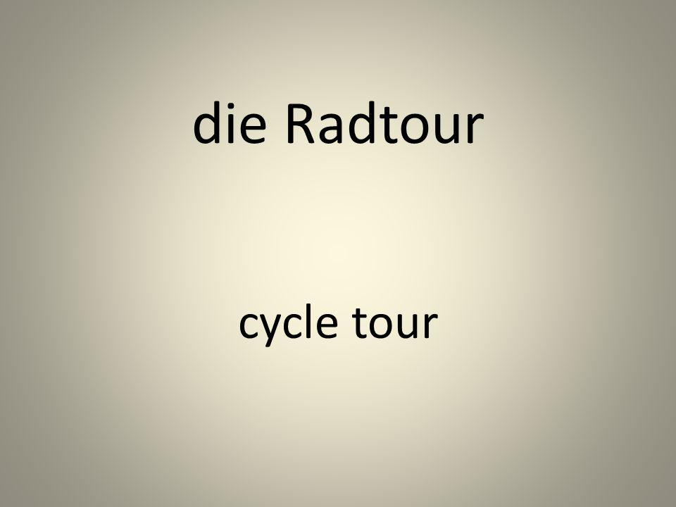 die Radtour cycle tour