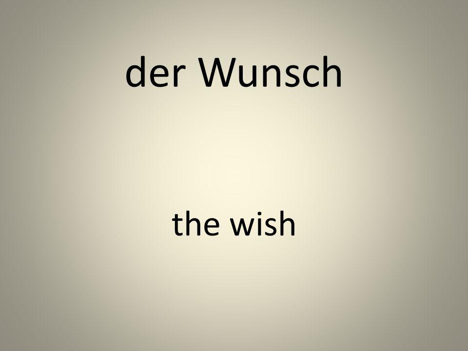 der Wunsch the wish