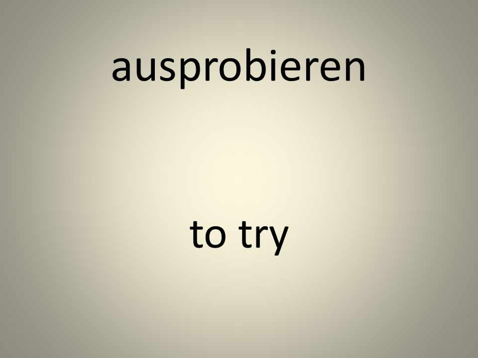ausprobieren to try