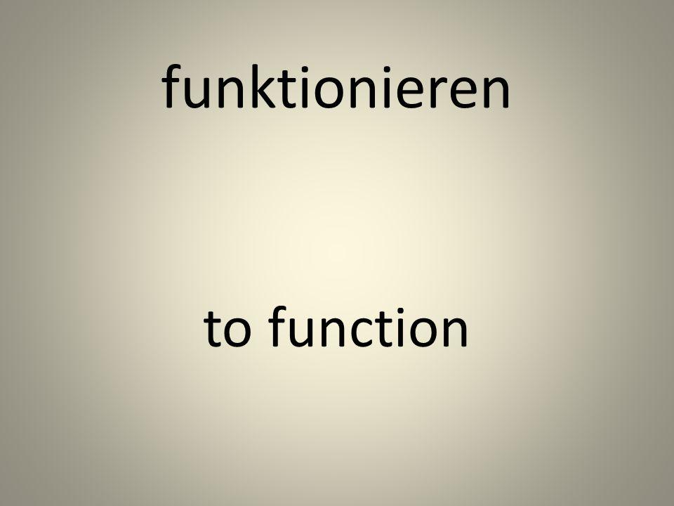 funktionieren to function
