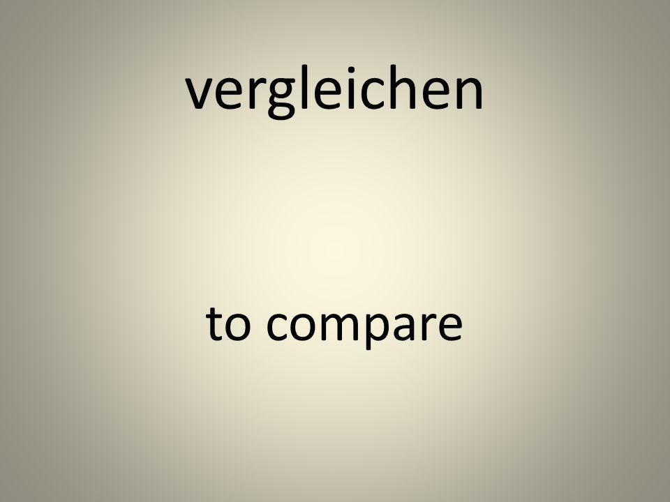 vergleichen to compare